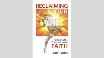 Luke Laffin | Reclaiming Your Core: Restoring the Foundations of Faith